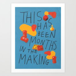 months in the making Art Print