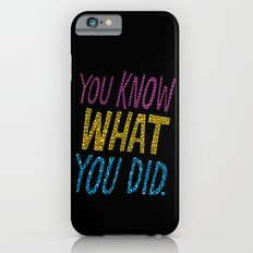 You Know What You Did! iPhone 6s Slim Case