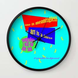 YOU EVER GET A LITTLE DOWN ON LIFE Wall Clock