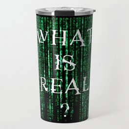 What is real? Travel Mug