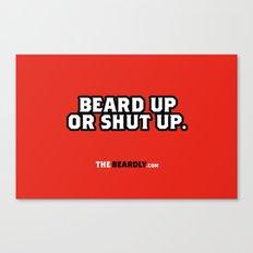 BEARD UP OR SHUT UP. Canvas Print