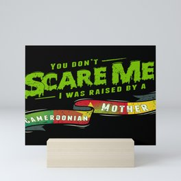 You Don't Scare Me I Was Raised By A Cameroonian Mother Mini Art Print