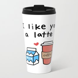 I Like You a Latte Metal Travel Mug