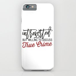 Introverted But Willing To Discuss True Crime  iPhone Case