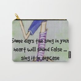 Some days the song on your heart will sound false ... Carry-All Pouch