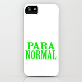 """""""Why Be Normal When You Can Be A Para Normal"""" tee design. Unique and funny tee for this holiday!  iPhone Case"""