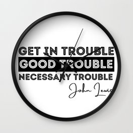 Rep John Lewis quotes necessary trouble Wall Clock