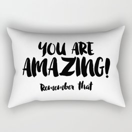 You are AMAZING Rectangular Pillow