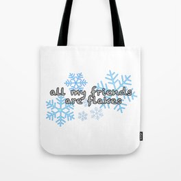 All My Friends Are Flakes Tote Bag