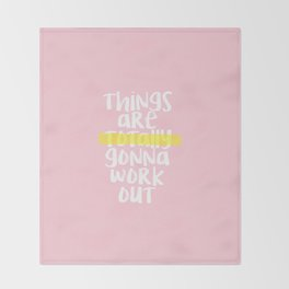 THINGS ARE TOTALLY GONNA WORK OUT Throw Blanket