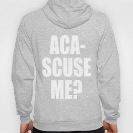 Aca-Scuse Me? Hoody