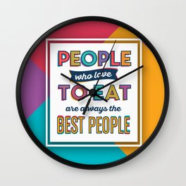 People Who Love To Eat Are Always The Best People Wall Clock