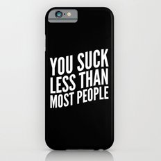 You Suck Less Than Most People (Black & White) iPhone 6s Slim Case