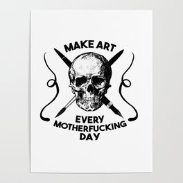 Make Art Every Motherfucking Day (black on white) Poster