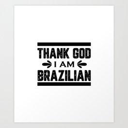 Thank God I Am Brazilian Art Print
