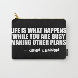 life is what happens Carry-All Pouch
