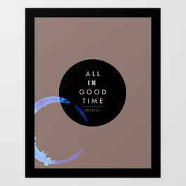 All in good time... Art Print