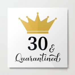 30 and Quarantined. Funny 30th Birthday quote  Metal Print
