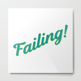 Failing! Metal Print