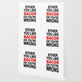 Either you like bacon or you're wrong Wallpaper