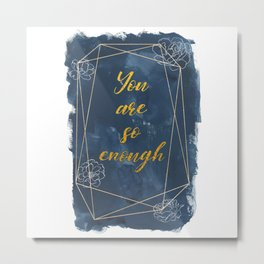 You Are So Enough Metal Print