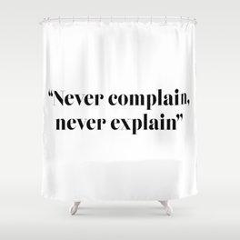 Never complain, never explain Shower Curtain