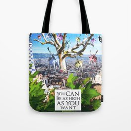 You can be as high as you want. Tote Bag