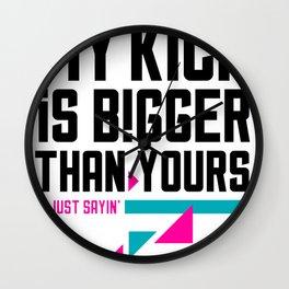 My kick is bigger than yours. (Dark T-shirts). Wall Clock