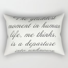 """""""The gladdest moment in human life, me thinks, is a departure into unknown lands."""" Sir Richard Burt Rectangular Pillow"""