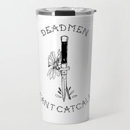 Dead Men Can't Catcall Travel Mug