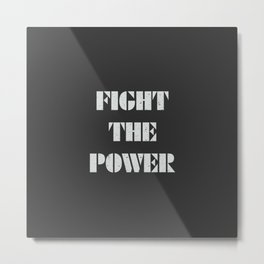 Fight the power, political quote Metal Print