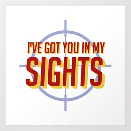 I've Got You In My Sights Art Print
