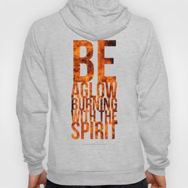 Be Aglow Burning With the Spirit Hoody
