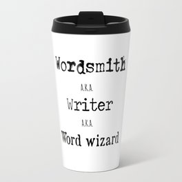 """Wordsmith, Writer, Word Wizard"" Print Travel Mug"