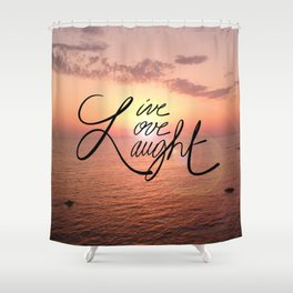 Live, Love, Laught Shower Curtain