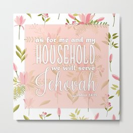 We Will Serve Jehovah | Joshua 24:15 with Pink Magnolias Metal Print