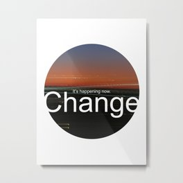 Unsolicited Reminder : Change Metal Print