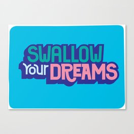 Swallow Your Dreams. - A Lower Management Motivator Canvas Print