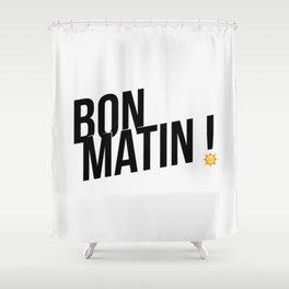 Bon matin! Shower Curtain