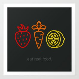 Eat Real Food. (dark) Art Print