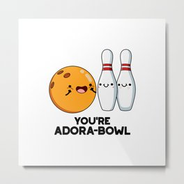 You're Adora-bowl Cute Bowling Pun Metal Print