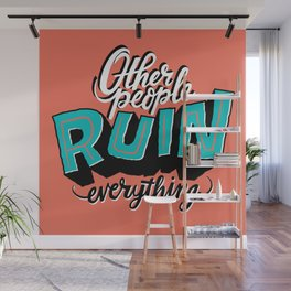 Other People Ruin Everything Wall Mural