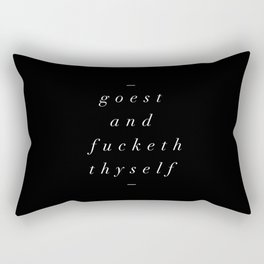 Goest and Fucketh Thyself black-white typography print design home wall bedroom decor Rectangular Pillow