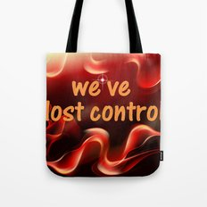 we have lost control Tote Bag