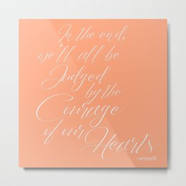 Courage of the Heart Metal Print