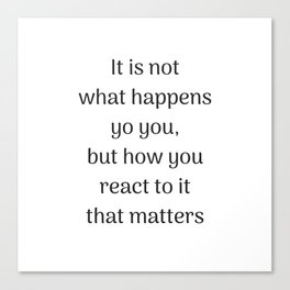 Empowering Quotes - It is not what happens to you but how you react to it Canvas Print