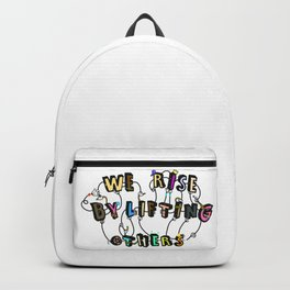 We rise by lifting others Backpack