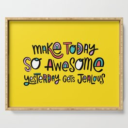 Make Today So Awesome Yesterday Gets Jealous Serving Tray