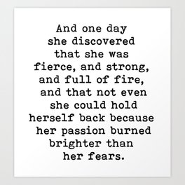 And one day she discovered that she was fierce and strong Art Print