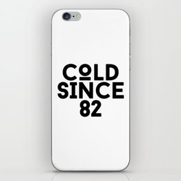 Cold Since 82 iPhone Skin